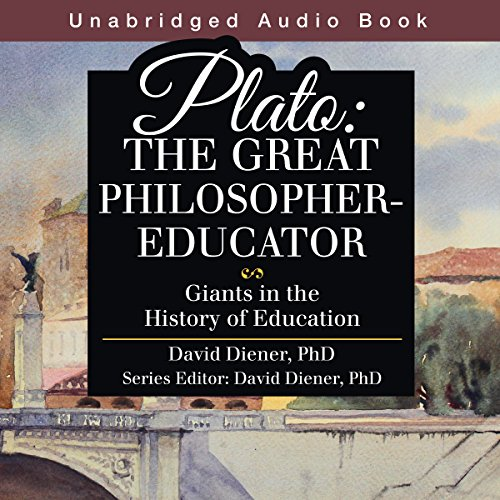 Plato: The Great Philosopher-Educator     Giants in the History of Education              By:                                                                                                                                 David Diener PhD                               Narrated by:                                                                                                                                 David Kemper                      Length: 1 hr and 55 mins     1 rating     Overall 4.0