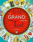 Le Grand guide du Tarot: Un guide pour débutants qui révèle les mystères du tarot, des lames et des tirages