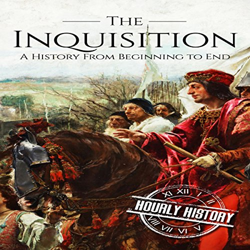 The Inquisition: A History from Beginning to End Audiobook By Hourly History cover art