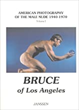 Bruce of Los Angeles: American Photography of the Male Nude 1940 1970: Volume I