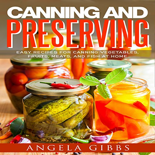 Canning and Preserving     Easy Recipes for Canning Vegetables, Fruits, Meats, and Fish at Home              De :                                                                                                                                 Angela Gibbs                               Lu par :                                                                                                                                 Jason Zenobia                      Durée : 45 min     Pas de notations     Global 0,0