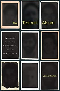 The Terrorist Album: Apartheid's Insurgents, Collaborators, and the Security Police