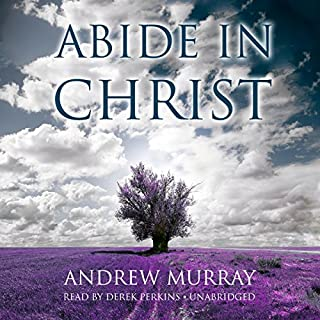 Abide in Christ                   By:                                                                                                                                 Andrew Murray                               Narrated by:                                                                                                                                 Derek Perkins                      Length: 5 hrs and 55 mins     4 ratings     Overall 4.0