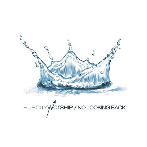 Hub City Worship - No Looking Back (2019)