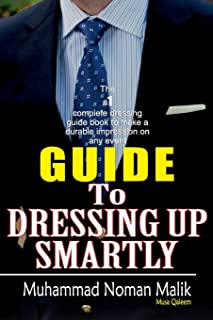 Guide To Dressing Up Smartly
