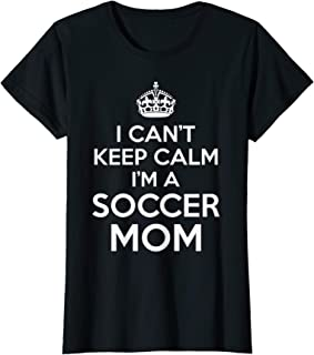 Womens I Can't Keep Calm I'm A Soccer Mom T Shirt for Futbol Mama