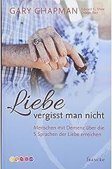 Liebe vergisst man nicht: Menschen mit Demenz über die 5 Sprachen der Liebe erreichen Perfect Paperback