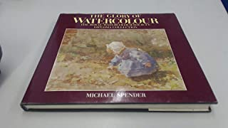 The Glory of Watercolour: The Royal Watercolour Society Diploma Collection