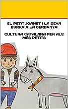 EL PETIT JOANET I LA SEVA BURRA A LA CERDANYA  cULTURA CATALANA PER ALS MÉS PETITS: Cultura catalana per las més petits (El petit Joanet i la seva burra ... recorren Catalunya Book 1) (Catalan Edition)