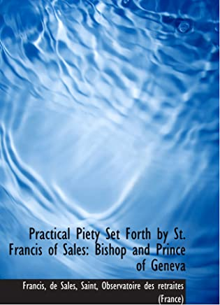 Practical Piety Set Forth by St. Francis of Sales: Bishop and Prince of Geneva