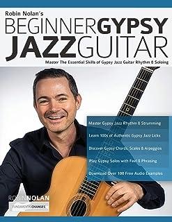 Beginner Gypsy Jazz Guitar: Master the Essential Skills of Gypsy Jazz Guitar Rhythm & Soloing (Play Gypsy Jazz Guitar)