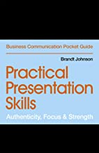Practical Presentation Skills: Authenticity, Focus & Strength (Business Communication Pocket Guides)