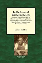 In Defense of Wilhelm Reich:Opposing the 80-year's War of Mainstream Defamatory Slander Against One of the 20th Century's ...