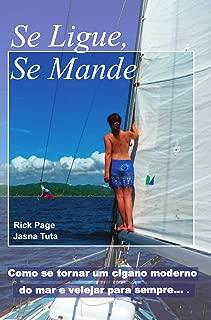 Se Ligue, Se Mande: Como se tornar um cigano moderno do mar e velejar para sempre (Portuguese Edition)