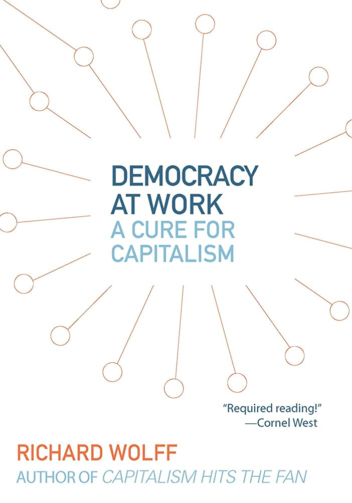 Democracy at Work: A Cure for Capitalism (English Edition)