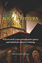 Sola Scriptura: Why We Need a New Accreditation Agency and Schools for Ministry Training