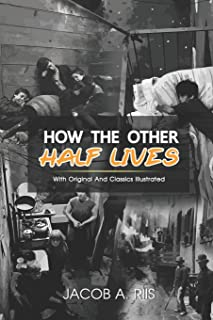 How the Other Half Lives: Complete With Original And Classics Illustrated
