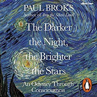 The Darker the Night, the Brighter the Stars     A Neuropsychologist's Odyssey              By:                                                                                                                                 Paul Broks                               Narrated by:                                                                                                                                 Simon Bubb                      Length: 11 hrs and 19 mins     9 ratings     Overall 4.9