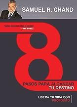 8 pasos para alcanzar tu destino: Lidera tu vida con propósito (Spanish Edition)