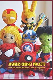 Avengers Crochet Projects: Fan of The Avengers Will Want To Create Amazing Pattern: Marvel Universe Crochet