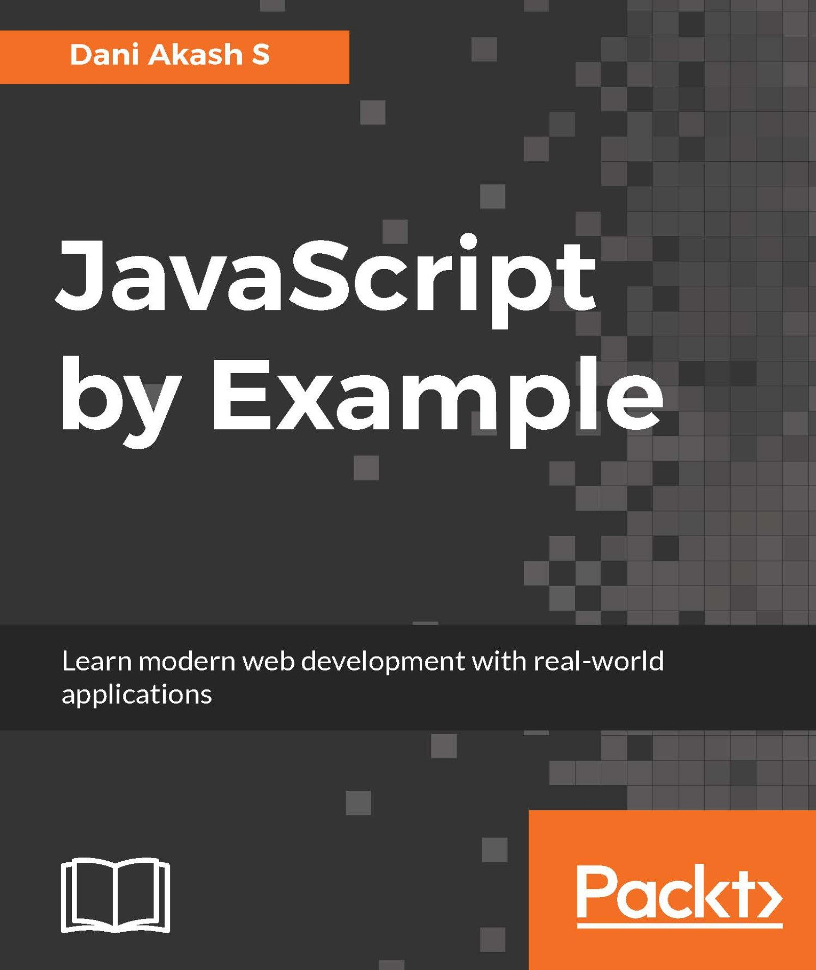 JavaScript by Example: Learn modern web development with real-world applications