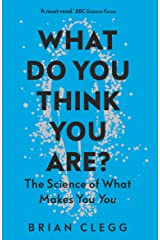 What Do You Think You Are?: The Science of What Makes You You Kindle Edition