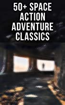 50+ Space Action Adventure Classics: Intergalactic Wars, Alien Attacks & Sci-Fi Novels: The War of the Worlds, Across the ...
