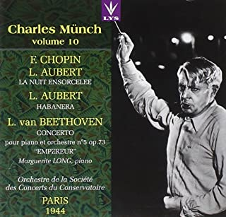Charles Munch - Volume. 10 - Conducts Chopin orchestration Aubert La Nuit Ensorcelee recorded 1944 Aubert: Habanera 1919 recorded 1944 Beethoven: Piano Concerto No. 5