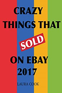 Crazy Things That Sold On Ebay 2017 (English Edition)