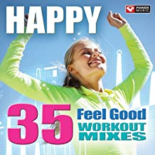 Happy - 35 Feel Good Workout Mixes (Unmixed Workout Music Ideal for Gym, Jogging, Running, Cycling, Cardio and Fitness)