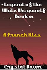 A French Kiss (Legend of the White Werewolf Book 11) Kindle Edition