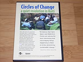 CIRCLES OF CHANGE a quiet revolution in Haiti (DVD) The grassroots movement that is transforming education and leadership in Haiti and beyond. Through Open Space and Touchstones Discussions (Reflection Circles), a new generation of Haitian leaders.