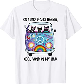 On A Dark Desert Highway Cat Feel Cool Wind In My Hair Shirt