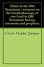 Christ in the Old Testament : sermons on the foreshadowings of our Lord in Old Testament history, ceremony and prophecy