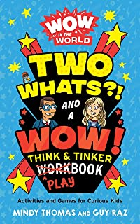 Wow in the World: Two Whats?! and a Wow! Think & Tinker Playbook: Activities and Games for Curious Kids