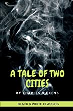 A Tale Of Two Cities by Charles Dickens (Black and White Classics)