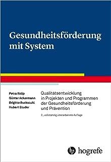 Gesundheitsförderung mit System: Qualitätsentwicklung in Projekten und Programmen der Gesundheitsförderung und Prävention...