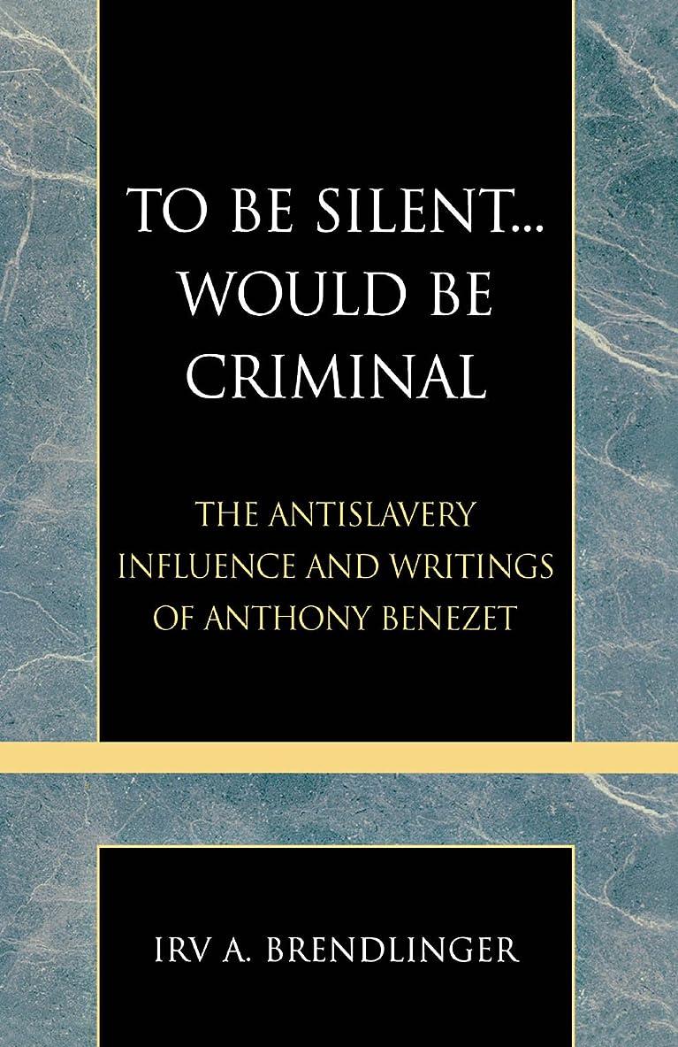 旧正月雑多なシーサイドTo Be Silent... Would be Criminal: The Antislavery Influence and Writings of Anthony Benezet (Pietist and Wesleyan Studies Book 20) (English Edition)