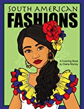 South American Fashions: A Fashion Coloring Book Featuring 26 Beautiful Women From South America