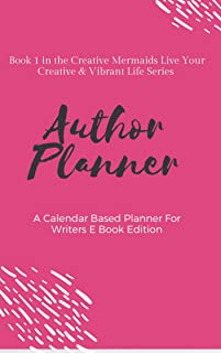 The Author Planner A Workbook To Organize Your Writing Year: A Calendar Based Planner For Writers Kindle Edition (Creative Mermaids Live Your Creative & Vibrant Life Series 1)