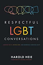 Respectful LGBT Conversations: Seeking Truth, Giving Love, and Modeling Christian Unity