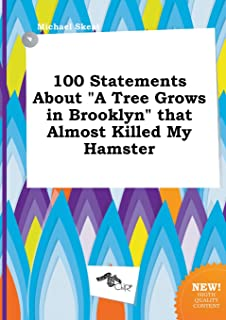 100 Statements about a Tree Grows in Brooklyn That Almost Killed My Hamster