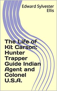 The Life of Kit Carson: Hunter Trapper Guide Indi