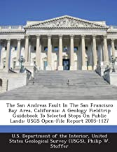 The San Andreas Fault In The San Francisco Bay Area, California: A Geology Fieldtrip Guidebook To Selected Stops On Public Lands: USGS Open-File Report 2005-1127