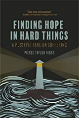 Finding Hope in Hard Things: A Positive Take on Suffering Kindle Edition