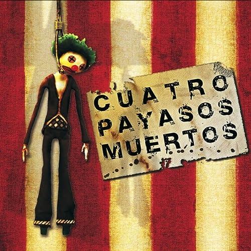 Cuatro Payasos Muertos by Cuatro Payasos Muertos on Amazon Music - Amazon.com