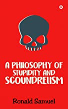A Philosophy of Stupidity and Scoundrelism :