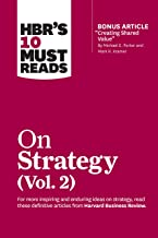 """HBR's 10 Must Reads on Strategy, Vol. 2 (with bonus article """"Creating Shared Value"""" By Michael E. Porter and Mark R. Kramer)"""