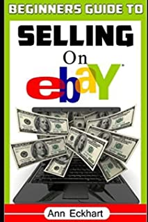 Beginner's Guide To Selling On Ebay: (Sixth Edition