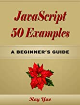 JavaScript 50 Examples, A Beginner's Guide! (English Edition)